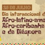 25 de julho: Dia Internacional da Mulher Afro-latino-americana, Afro-caribenha e da Diáspora
