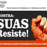 """Fórum lança mostra """"SUAS Resiste!"""""""