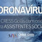 COVID-19: CRESS Goiás publica nota de orientação às/aos profissionais
